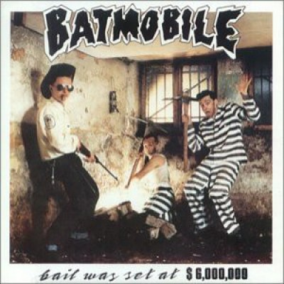 Batmobile ‎– Bail Was Set At $6,000,000