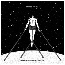 Cruel Hand – Your World Won't Listen