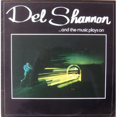 Del Shannon - And the music plays on
