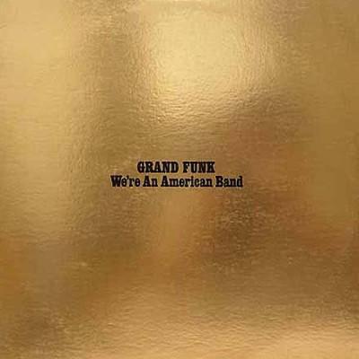 Grand Funk – We're An American Band