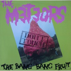 Meteors, The –  Don't Touch The Bang Bang Fruit