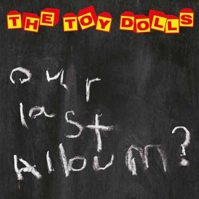 The Toy Dolls ‎– Our Last Album?
