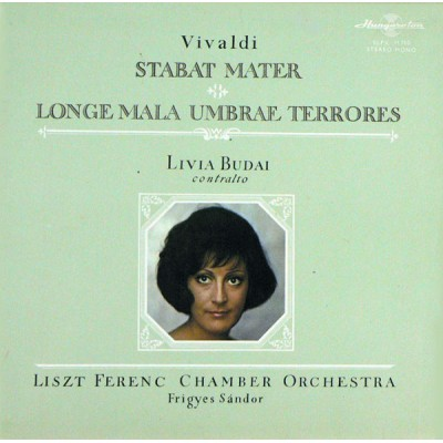Vivaldi ‎–  Livia Budai , Contralto, Liszt Ferenc Chamber Orchestra , Conductor Frigyes Sándor ‎– Stabat Mater. Longe Mala Umbrae Terrores