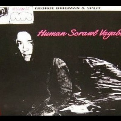 George Brigman & Split – Human Scrawl Vagabon