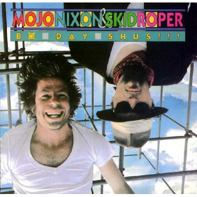 Mojo Nixon & Skid Roper – Bo-Day-Shus!!!