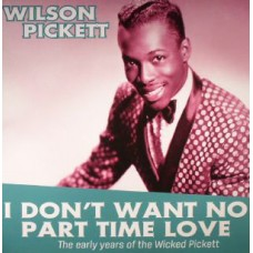 Wilson Pickett ‎– I Don't Want No Part Time Love - The Early Years Of Wilson Pickett