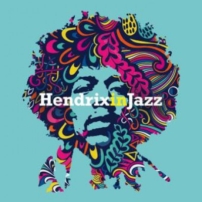 Hendrix In Jazz - A Jazz Tribute To Jimi Hendrix
