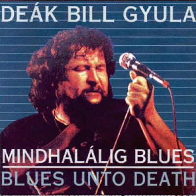 Deák Bill Gyula ‎– Mindhalálig Blues - Blues Unto Death