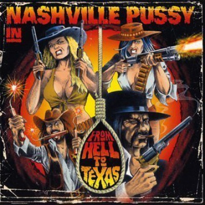 Nashville Pussy ‎– From Hell To Texas