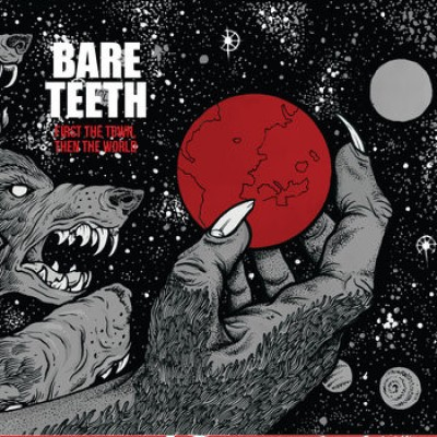 Bare Teeth ‎– First The Town, Then The world