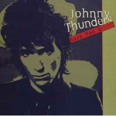 Johnny Thunders ‎– Born Too Loose