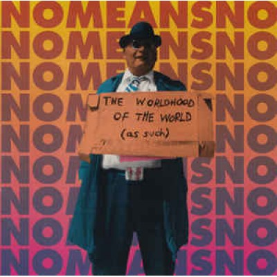 Nomeansno – The Worldhood Of The World (As Such)