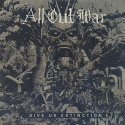 All Out War ‎– Give Us Extinction