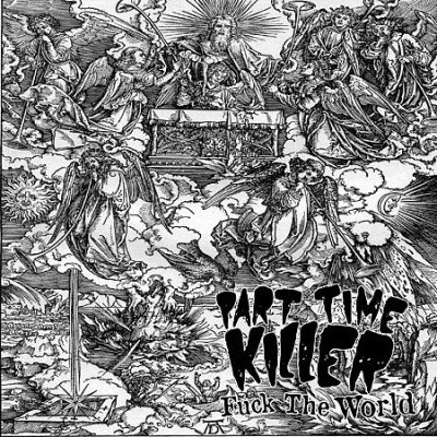 Part Time Killer - Fuck The World '7