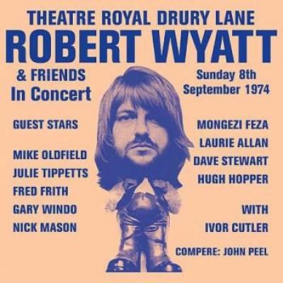 Robert Wyatt & Friends – Theatre Royal Drury Lane 8th September 1974
