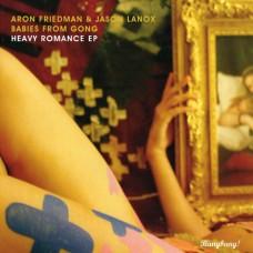 Aron Friedman & Jason Lanox / Babies From Gong - Heavy Romance Ep