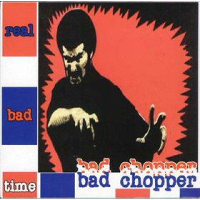 Bad Chopper - Real Bad Time