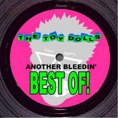 Toy Dolls - Another Bleedin' Best Of!