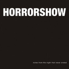 Horror Show - Notes From The Night That Never Ended