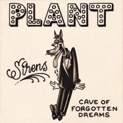 Plant - Sirens / Cave Of Forgotten Dreams