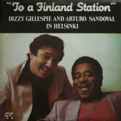"""Dizzy Gillespie And Arturo Sandoval - """"To A Finland Station"""""""