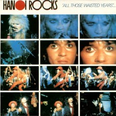 "Hanoi Rocks - ""All Those Waisted Years""....."