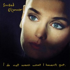 Sinead O Connor - I Do Not Want What I Havent Got