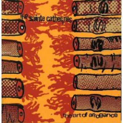 The Sainte Catherines - The Art Of Arrogance
